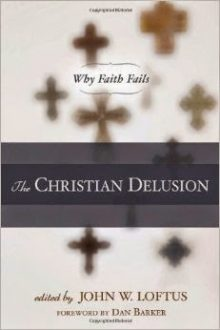 BOOK REVIEW: The Christian Delusion: Why Faith Fails