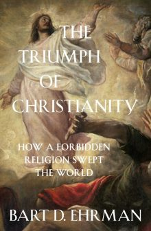 BOOK REVIEW– The Triumph of Christianity: How a Forbidden Religion Swept the World