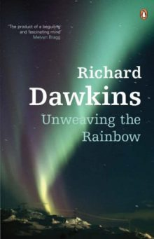 BOOK REVIEW: Unweaving the Rainbow: Science, Delusion, and the Appetite for Wonder